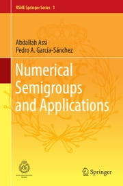 Numerical Semigroups and Applications ebook by Abdallah Assi,Pedro A. García-Sánchez