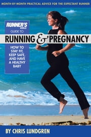 Runner's World Guide to Running and Pregnancy - How to Stay Fit, Keep Safe, and Have a Healthy Baby ebook by Chris Lundgren