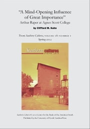 """A Mind-Opening Influence of Great Importance"": Arthur Raper at Agnes Scott College - An article from Southern Cultures 18:1, Spring 2012 ebook by Clifford M. Kuhn"