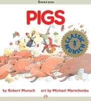 Pigs - Read-Aloud Edition ebook by Robert Munsch,Michael Martchenko