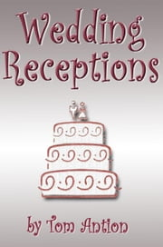 Wedding Receptions ebook by Antion, Tom