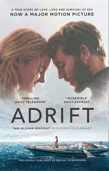Adrift: A True Story of Love, Loss and Survival at Sea ebook by Tami Oldham Ashcraft,Susea McGearhart