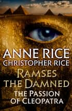 Ramses the Damned - The Passion of Cleopatra ebook by Anne Rice, Christopher Rice