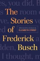 The Stories of Frederick Busch ebook by Frederick Busch,Elizabeth Strout