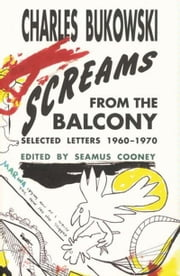Screams from the Balcony ebook by Charles Bukowski