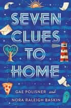 Seven Clues to Home ebook by Gae Polisner, Nora Raleigh Baskin