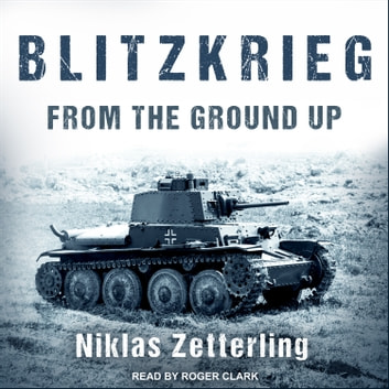 Blitzkrieg - From the Ground Up audiobook by Niklas Zetterling