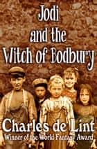 Jodi and the Witch of Bodbury ebook by Charles de Lint