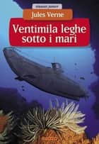 Ventimila leghe sotto i mari ebook by Jules Verne