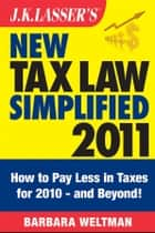 J.K. Lasser's New Tax Law Simplified 2011 ebook by Barbara Weltman