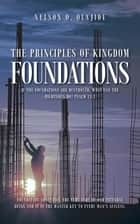 The Principles of Kingdom Foundations - If the Foundations Are Destroyed, What Can the Righteous Do? Psalm 11:3 ebook by Nelson O. Olajide