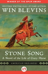 Stone Song - A Novel of the Life of Crazy Horse ebook by Win Blevins