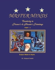 Master Minds:Creativity in Picasso's & Husain's Paintings. Part 3 - Master Minds: Creativity in Picasso's & Husain's Paintings (Part - 1), #3 ebook by Harpal Sodhi
