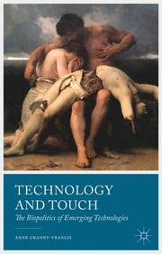 Technology and Touch - The Biopolitics of Emerging Technologies ebook by Professor Anne Cranny-Francis