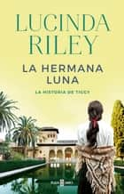 La hermana luna (Las Siete Hermanas 5) ebook by Lucinda Riley