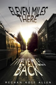 Eleven Miles There, Twelve Miles Back ebook by Meghan Rose Allen