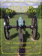 Civil War Battlefields: The Landscapes of War ebook by Scott Thybony