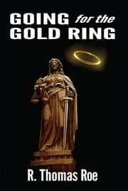 Going for the Gold Ring ebook by R. Thomas Roe