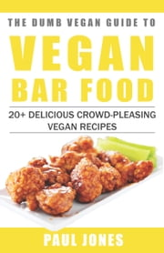 Vegan Bar Food: 20+ Delicious Crowd-Pleasing Vegan Recipes ebook by Paul Jones