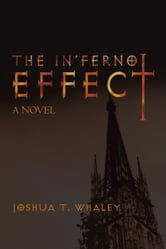 The In'Ferno Effect - A Novel ebook by Joshua T. Whaley