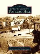 San Francisco's Potrero Hill ebook by Peter Linenthal,Abigail Johnston,Potrero Hill Archives Project
