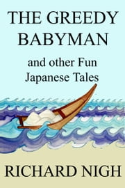The Greedy Babyman and other Fun Japanese Tales ebook by Richard Nigh