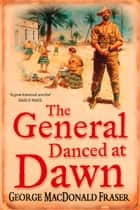 The General Danced at Dawn ebook by George MacDonald Fraser