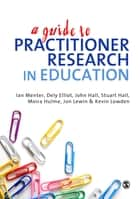 A Guide to Practitioner Research in Education ebook by Prof Ian J Menter,Dr Dely Elliot,Moira Hulme,Jon Lewin,Kevin Lowden