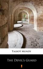 The Devil's Guard ebook by Talbot Mundy