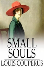 Small Souls ebook by Louis Couperus,Alexander Teixeira de Mattos