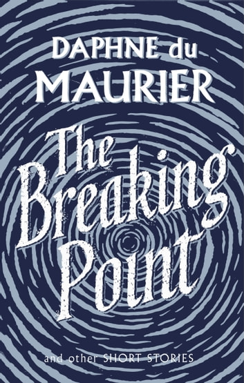 The Breaking Point - Short Stories ebook by Daphne du Maurier