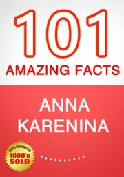 Anna Karenina - 101 Amazing Facts You Didn't Know ebook by G Whiz