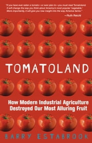 Tomatoland: How Modern Industrial Agriculture Destroyed Our Most Alluring Fruit - How Modern Industrial Agriculture Destroyed Our Most Alluring Fruit ebook by Kobo.Web.Store.Products.Fields.ContributorFieldViewModel