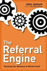 The Referral Engine - Teaching Your Business to Market Itself ebook by John Jantsch