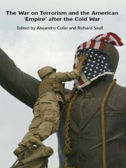 The War on Terrorism and the American 'Empire' after the Cold War ebook by Alejandro Colas, Richard Saull