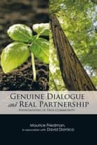 Genuine Dialogue and Real Partnership - Foundations of True Community ebook by