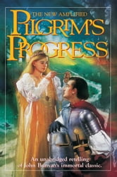 The Pilgrim's Progress New Amplified: An unabridged retelling of John Bunyan's immortal classic ebook by John Bunyan