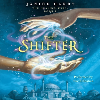 The Healing Wars: Book I: The Shifter audiobook by Janice Hardy