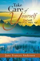 Take Care of Yourself - God Will, but You Must, Too! ebook by Jane Frances Andersen