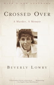 Crossed Over - A Murder, A Memoir ebook by Beverly Lowry