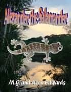Alexander the Salamander ebook by M.G. Edwards