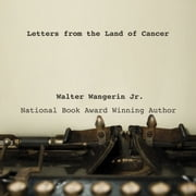 Letters from the Land of Cancer audiobook by Walter Wangerin Jr.