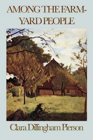 Among the Farmyard People ebook by Clara Dillingham Pierson