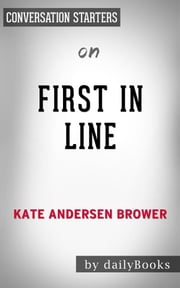 First in Line: Presidents, Vice Presidents, and the Pursuit of Power by Kate Andersen Brower | Conversation Starters ebook by dailyBooks