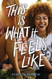 This Is What It Feels Like ebook by Rebecca Barrow