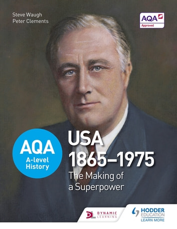 AQA A-level History: The Making of a Superpower: USA 1865-1975 ebook by Steve Waugh,Peter Clements