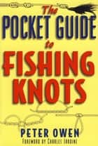 The Pocket Guide to Fishing Knots ebook by Peter Owen,Charles Jardine