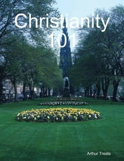 Christianity 101 ebook by Arthur Treats