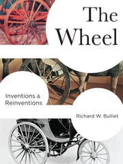 The Wheel - Inventions and Reinventions ebook by Richard W. Bulliet