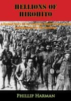 Hellions Of Hirohito: A Factual Story Of An American Youth's Torture And Imprisonment By The Japanese ebook by Phillip Harman